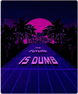 The Future Is Dumb(3).png